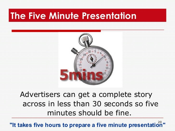 The Five Minute Presentation  <ul><li>Advertisers can get a complete story across in less than 30 seconds so five minutes ...