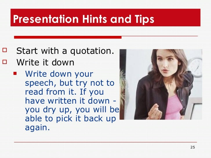 Presentation Hints and Tips  <ul><li>Start with a quotation.  </li></ul><ul><li>Write it down  </li></ul><ul><ul><li>Write...