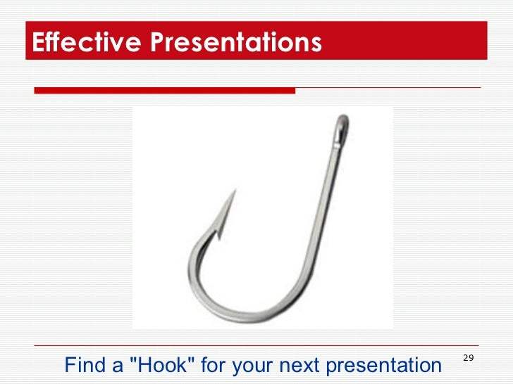 Effective Presentations  <ul><li>Find a &quot;Hook&quot; for your next presentation  </li></ul>