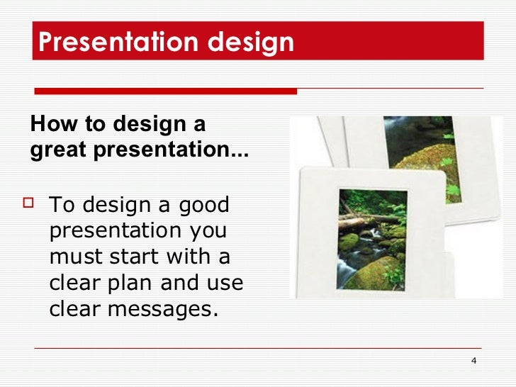 Presentation design  <ul><li>To design a good presentation you must start with a clear plan and use clear messages.  </li>...