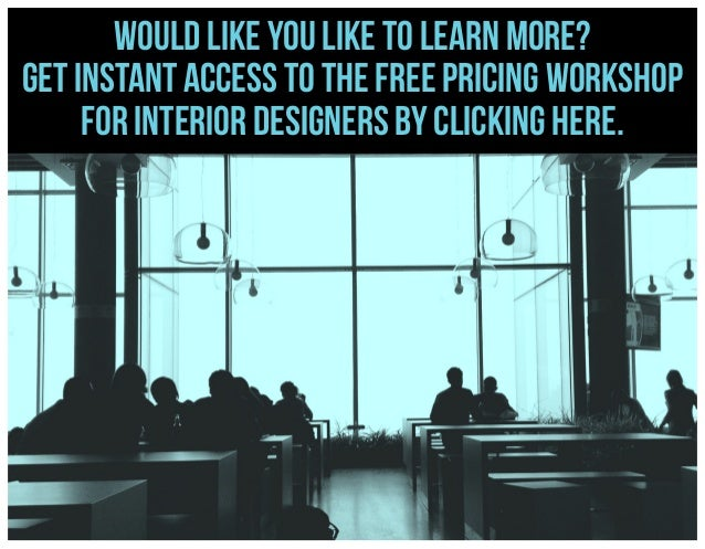 Would like you like to learn more? Get instant access to the FREE pricing workshop for interior designers by clicking here...