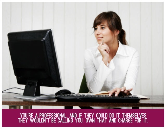 You're a professional, and if they could do it themselves they wouldn't be calling you. own that and charge for it.