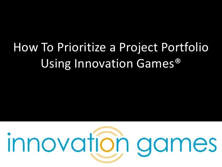 How To Prioritize a Project Portfolio Using Innovation Games®<br />