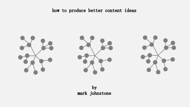 how to produce better content ideas by mark johnstone