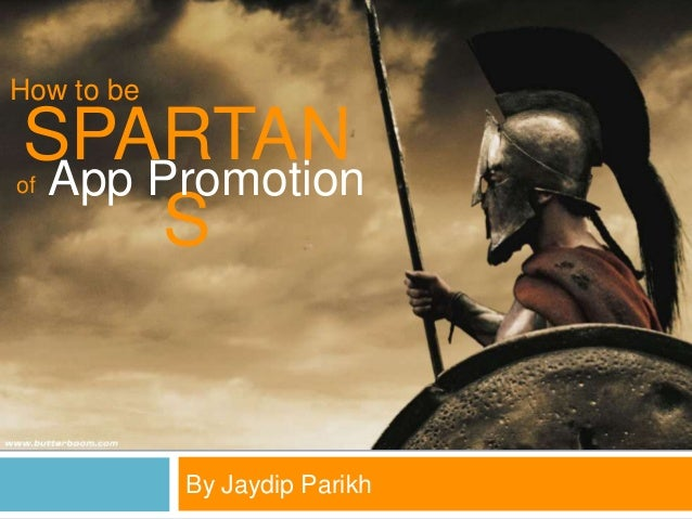 By Jaydip Parikh SPARTAN S How to be App Promotionof
