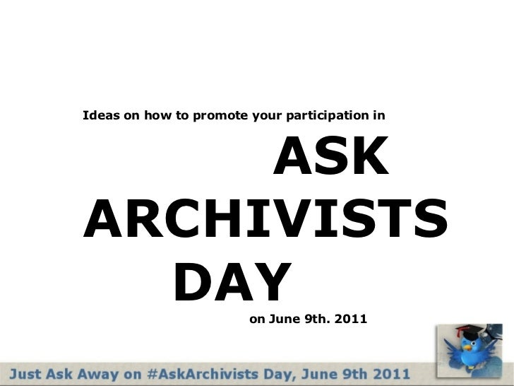 Ideas on how to promote your participation in   ASK  ARCHIVISTS   DAY   on June 9th. 2011