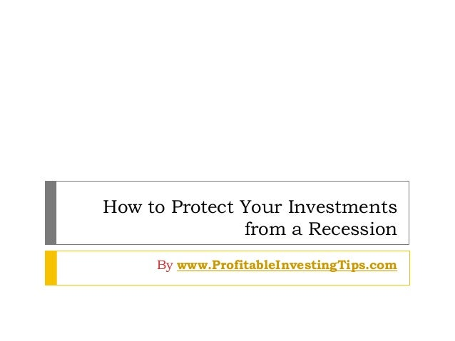 How to Protect Your Investments from a Recession By www.ProfitableInvestingTips.com