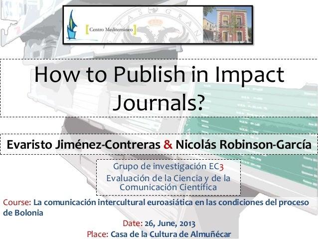 How to Publish in Impact Journals? Grupo de investigación EC3 Evaluación de la Ciencia y de la Comunicación Científica Cou...