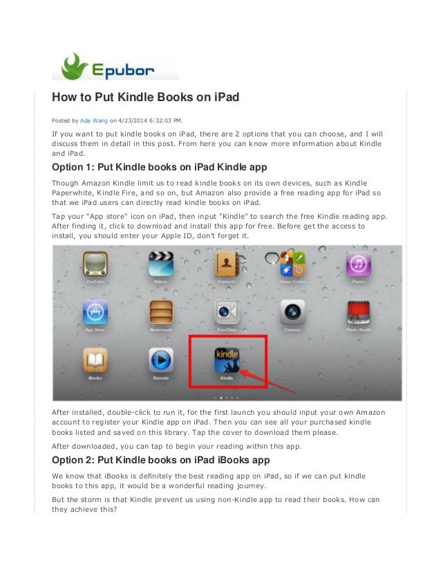 How to Put Kindle Books on iPad Posted by Ada Wang on 4/23/2014 6:32:03 PM. If you want to put kindle books on iPad, there...