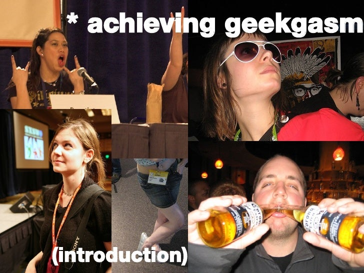 * achieving geekgasm (introduction)