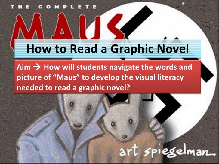 "How to Read a Graphic Novel Aim    How will students navigate the words and picture of ""Maus"" to develop the visual liter..."