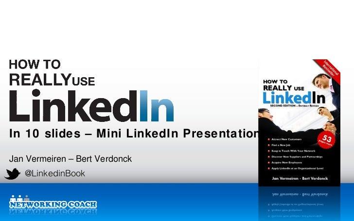 In 10 slides – M ini LinkedIn PresentationJan Vermeiren – Bert Verdonck   @LinkedinBook                                Lin...