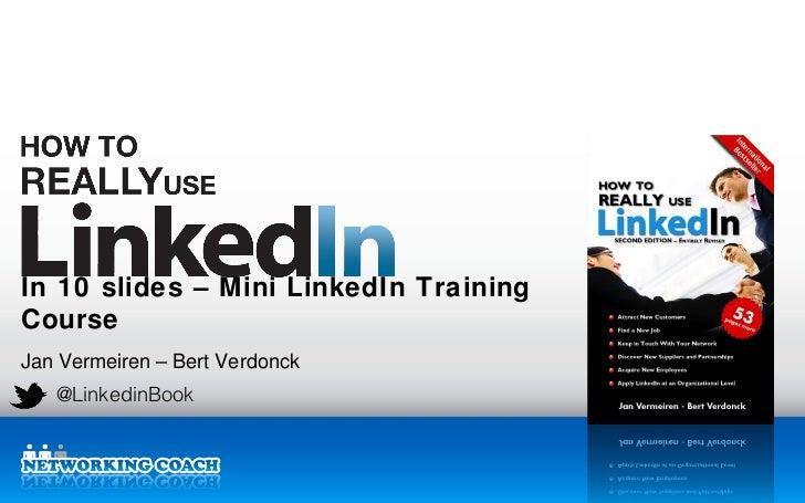 In 10 slides – M ini LinkedIn TrainingCourseJan Vermeiren – Bert Verdonck   @LinkedinBook                                L...