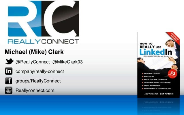 Michael (Mike) Clark  @ReallyConnect @MikeClark03  company/really-connect  groups/ReallyConnect  Reallyconnect.com