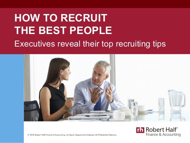 © 2016 Robert Half Finance & Accounting. An Equal Opportunity Employer M/F/Disability/Veterans. HOW TO RECRUIT THE BEST PE...