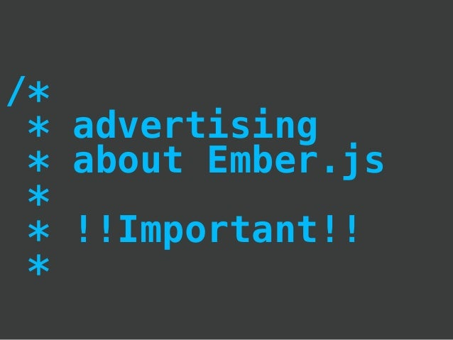 /* * advertising * about Ember.js * * !!Important!! *