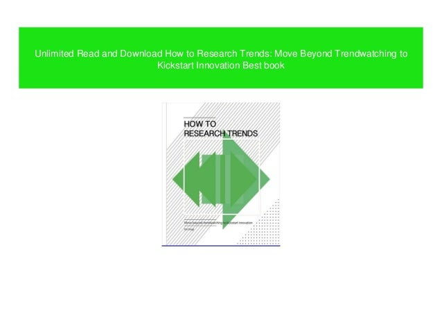 Unlimited Read and Download How to Research Trends: Move Beyond Trendwatching to Kickstart Innovation Best book