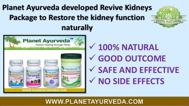 Planet Ayurveda developed Revive Kidneys Package to Restore the kidney function naturally   100% NATURAL  GOOD OUTCOME ...