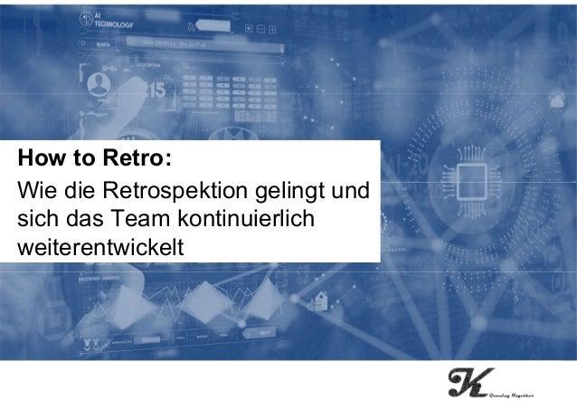 How to Retro: Wie die Retrospektion gelingt und sich das Team kontinuierlich weiterentwickelt How to Retro: Wie die Retros...