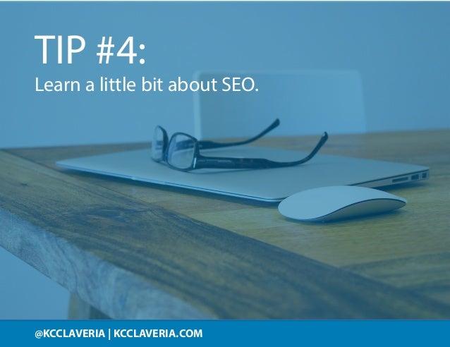 @KCCLAVERIA KCCLAVERIA.COM@KCCLAVERIA   KCCLAVERIA.COM TIP #4: Learn a little bit about SEO.