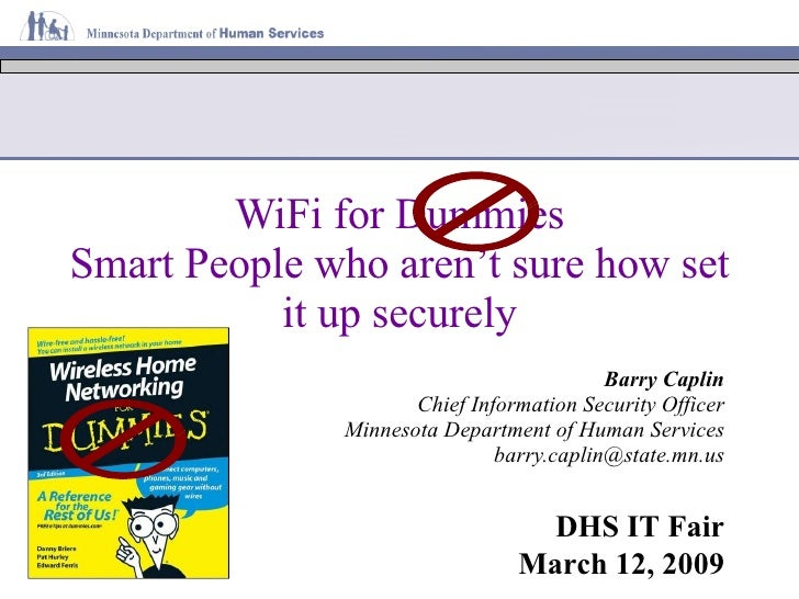 Barry Caplin Chief Information Security Officer Minnesota Department of Human Services [email_address] WiFi for Dummies Sm...