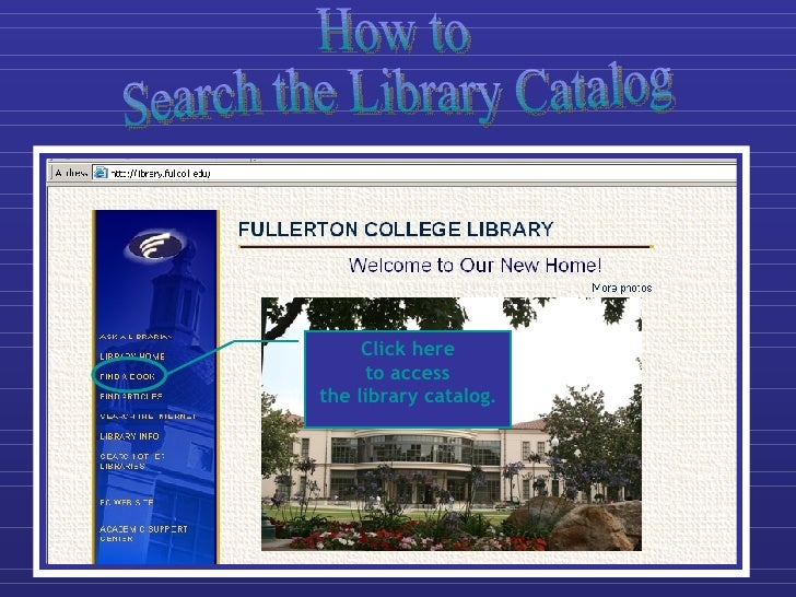 Click here       to access the library catalog.