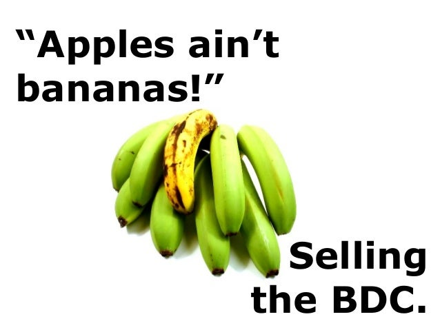 """""""Apples ain't bananas!"""" Selling the BDC."""