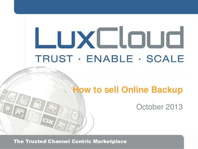 How to sell Online Backup October 2013  .| The Trusted Channel Centric Marketplace