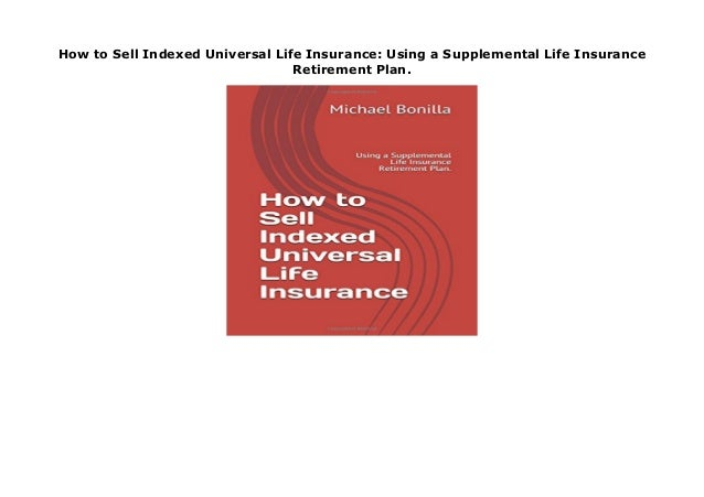 How to Sell Indexed Universal Life Insurance: Using a ...