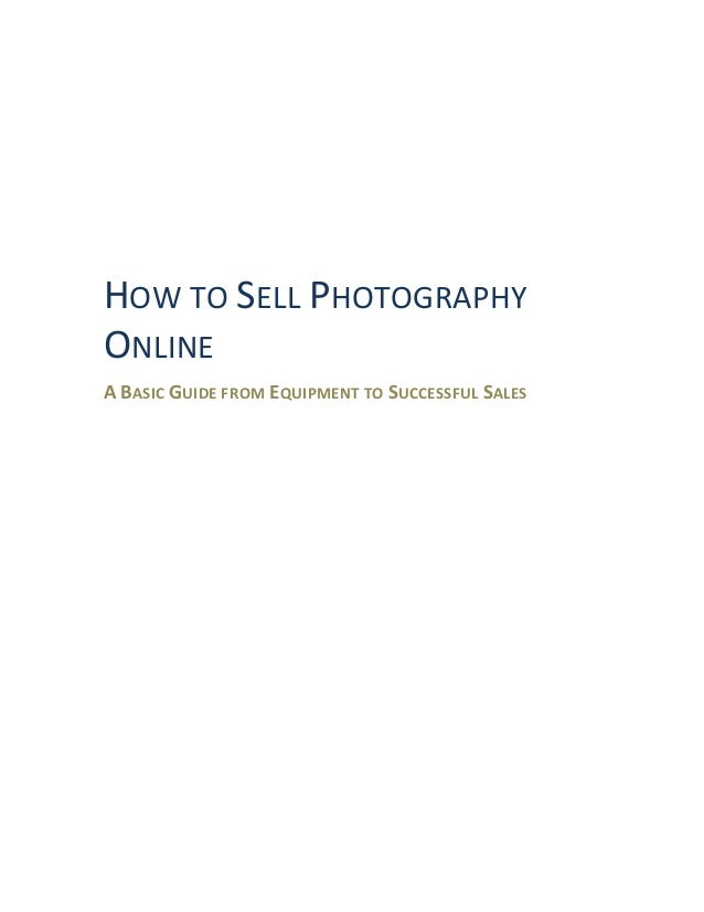 HOW TO SELL PHOTOGRAPHYONLINEA BASIC GUIDE FROM EQUIPMENT TO SUCCESSFUL SALES