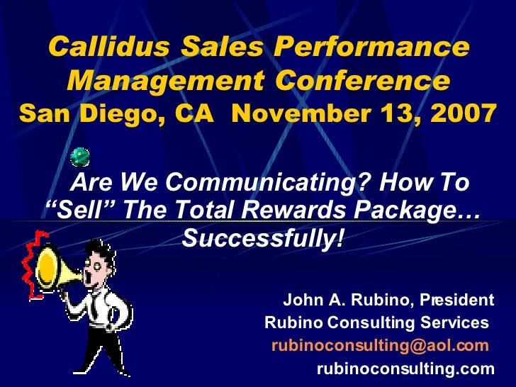 """Callidus Sales Performance   Management Conference San Diego, CA November 13, 2007     Are We Communicating? How To  """"Sell..."""