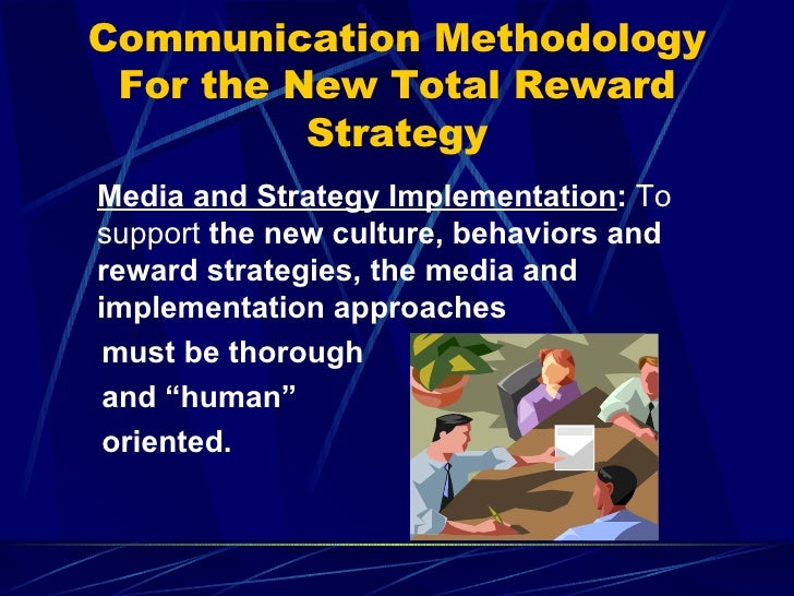 total reward strategy Reward strategies must be anchored in business reality to be effective which means linking it to your business strategy – and the needs of your.