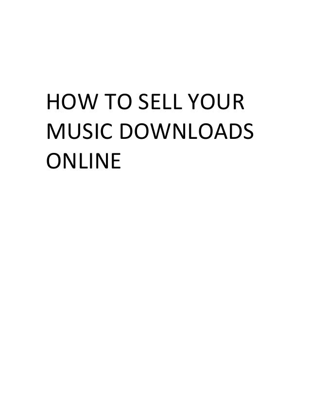 HOW TO SELL YOURMUSIC DOWNLOADSONLINE