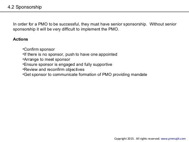 4.2 Sponsorship In order for a PMO to be successful, they must have senior sponsorship. Without senior sponsorship it will...