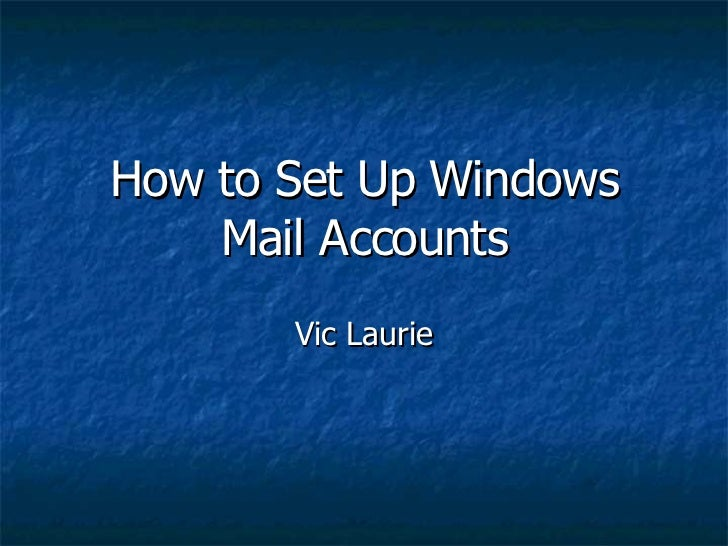 How to Set Up Windows Mail Accounts Vic Laurie