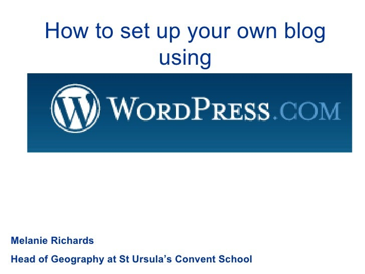 How to set up your own blog using Melanie Richards Head of Geography at St Ursula's Convent School