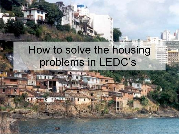 How to solve the housing problems in LEDC's
