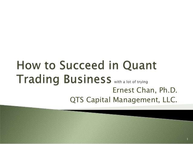 Ernest Chan, Ph.D.QTS Capital Management, LLC.                                 1