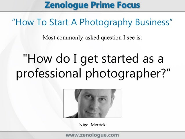 """""""How To Start A Photography Business""""       Most commonly-asked question I see is: """"How do I get started as aprofessional ..."""