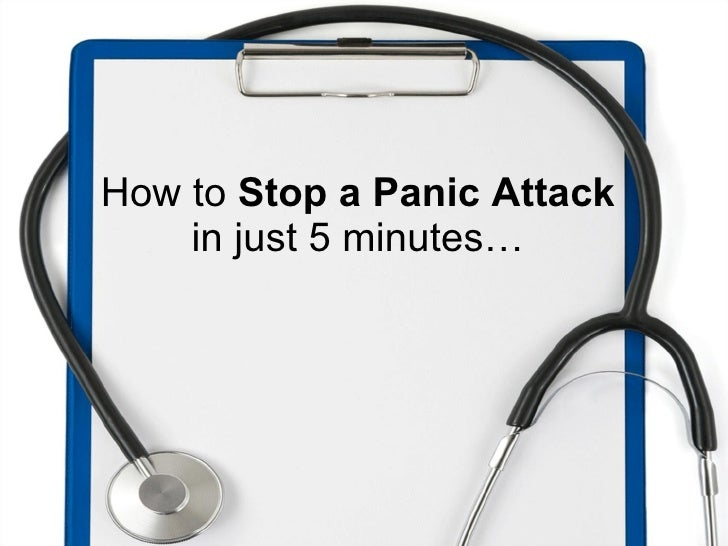 How to  Stop a Panic Attack in just 5 minutes…