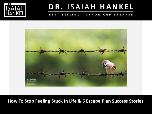 How To Stop Feeling Stuck In Life & 5 Escape Plan Success Stories B E S T S E L L I N G A U T H O R A N D S P E A K E R D ...