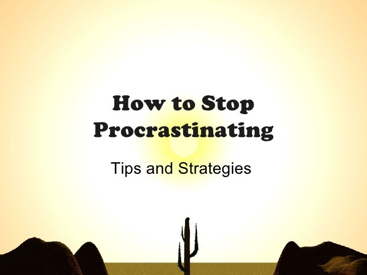 How to Stop Procrastinating Tips and Strategies