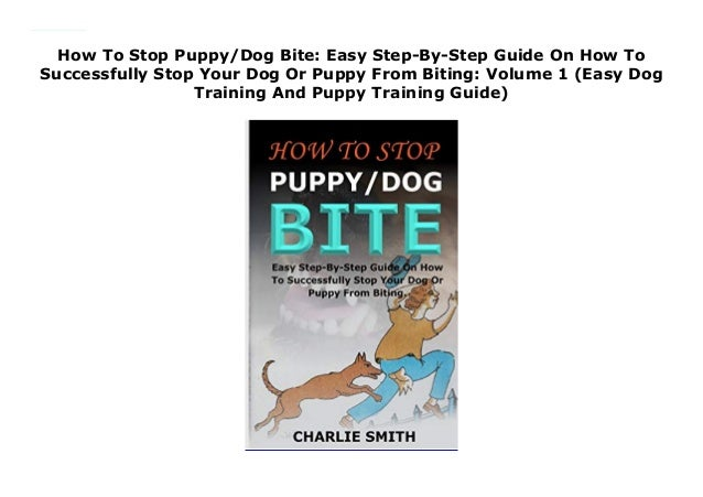 How To Stop Puppy/Dog Bite: Easy Step-By-Step Guide On How