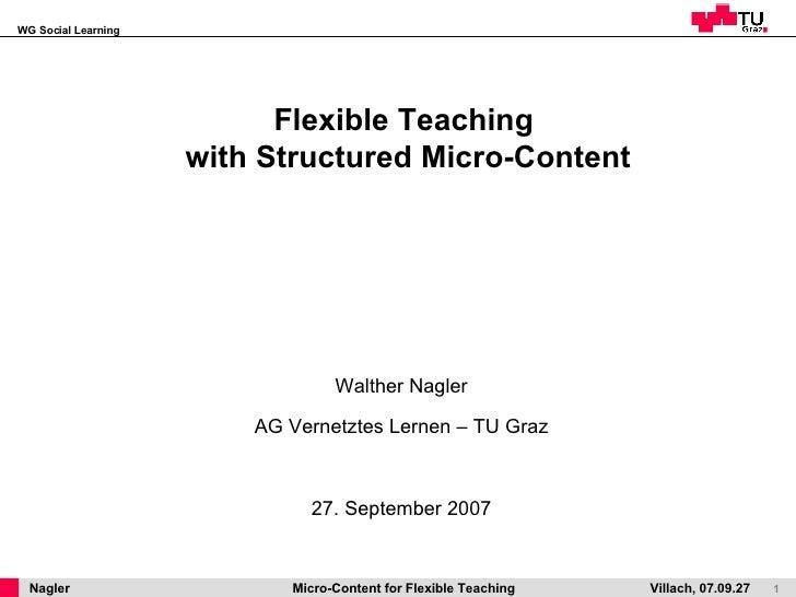 Flexible Teaching  with Structured Micro-Content <ul><li>Walther Nagler </li></ul><ul><li>AG Vernetztes Lernen – TU Graz <...
