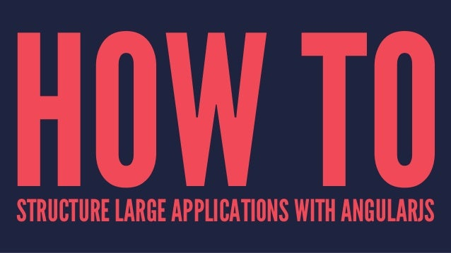 HOW TOSTRUCTURE LARGE APPLICATIONS WITH ANGULARJS