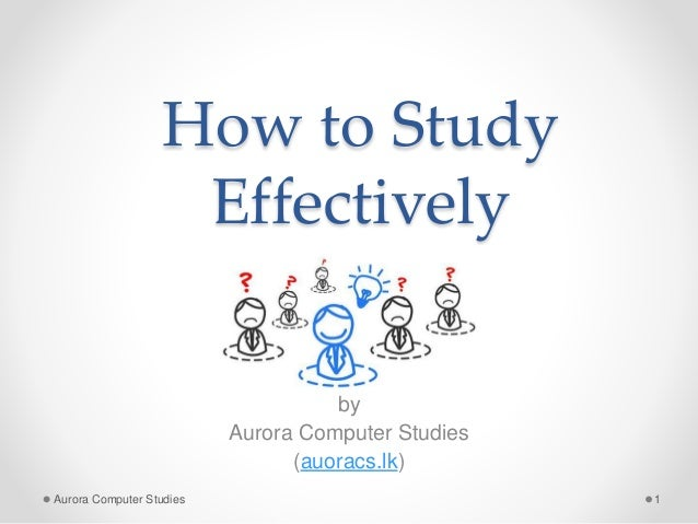 How to Study Effectively by Aurora Computer Studies (auoracs.lk) Aurora Computer Studies 1