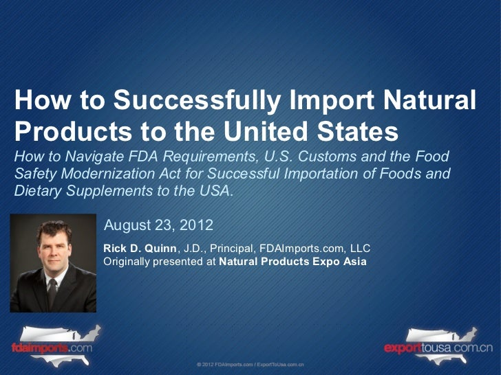 How to Successfully Import NaturalProducts to the United StatesHow to Navigate FDA Requirements, U.S. Customs and the Food...