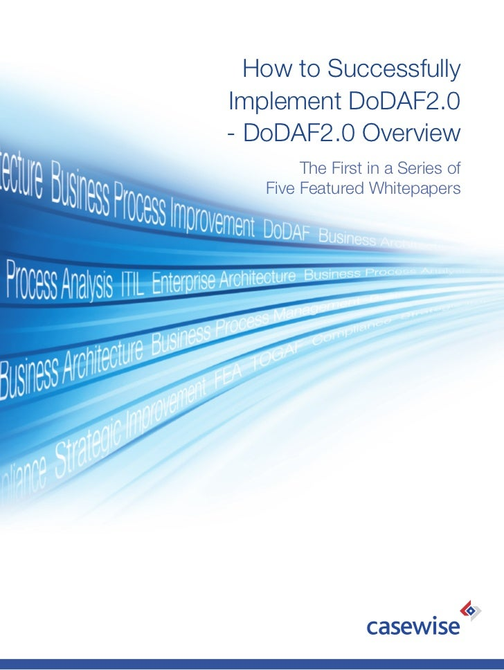 How to SuccessfullyImplement DoDAF2.0- DoDAF2.0 Overview        The First in a Series of   Five Featured Whitepapers