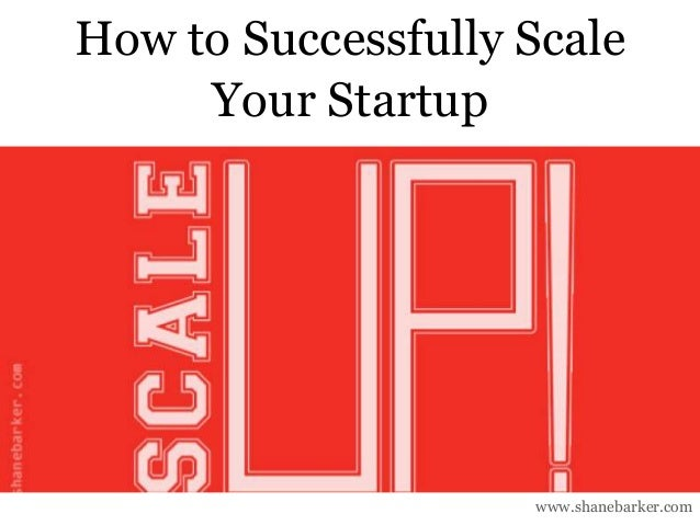 www.shanebarker.com How to Successfully Scale Your Startup