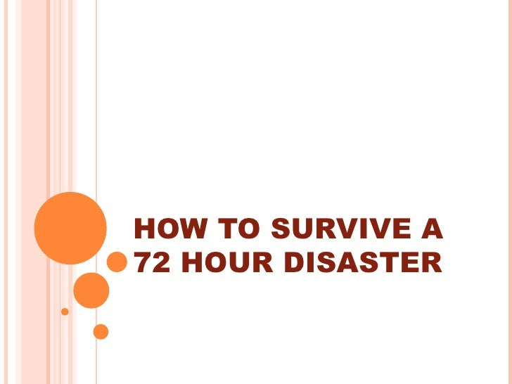 HOW TO SURVIVE A 72 HOUR DISASTER